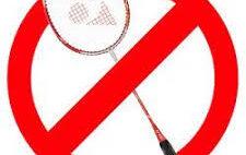 Plus de badminton pendant les semaines qui vont suivre